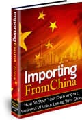 Importing From China - How To Start Your Own Import Business Without Losing Your Shirt